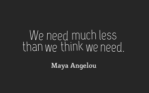 We need much less than we think we need.